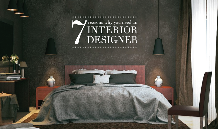 Editor's Choice | 7 Reasons You Need an Interior Designer