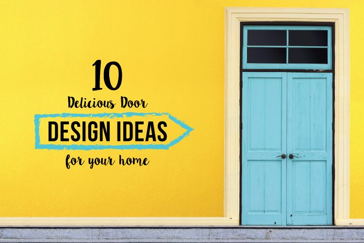 10 Delicious Door Design Ideas for Your Home