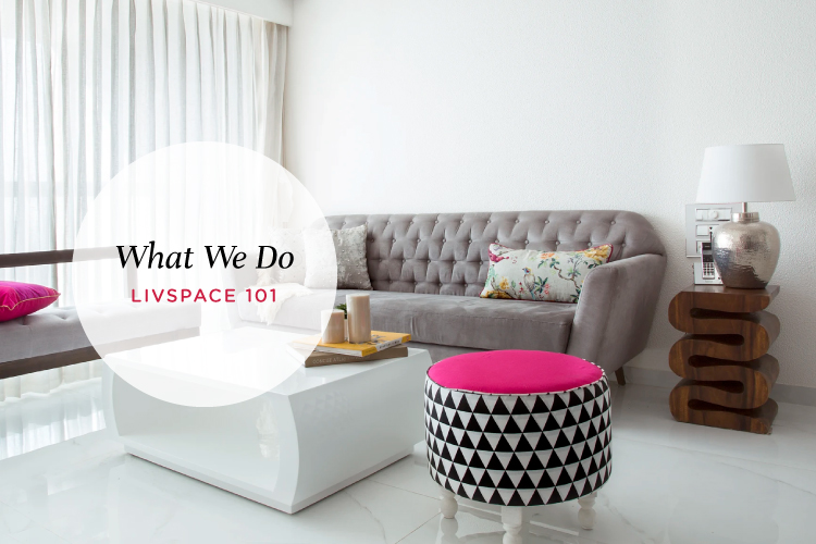 Livspace 101: What we Do