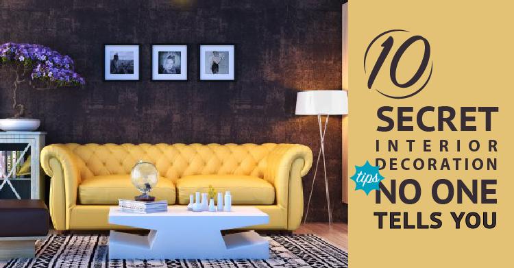 10 Secret Interior Decoration Tips That Nobody Tells You